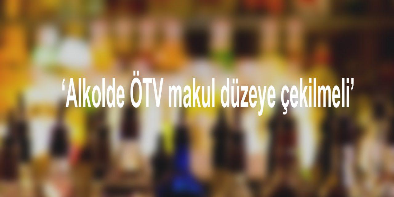 'Alkolde ÖTV makul düzeye çekilmeli'