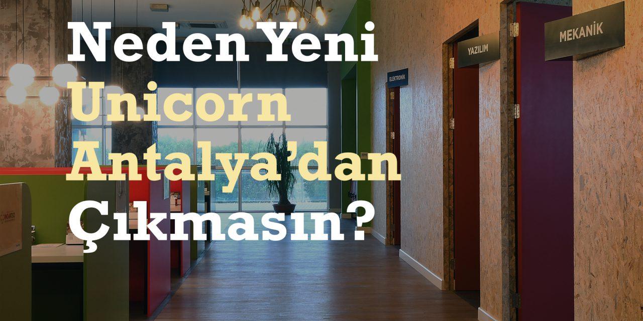 Neden Yeni Unicorn Antalya'dan Çıkmasın?